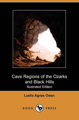 Cave Regions of the Ozarks and Black Hills (Illustrated Edition) (Dodo Press)