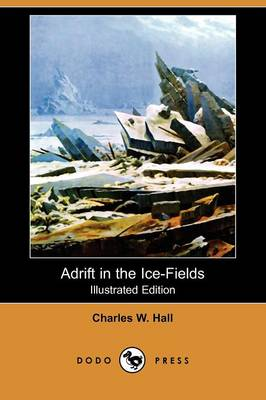 Adrift in the Ice-Fields (Illustrated Edition) (Dodo Press)