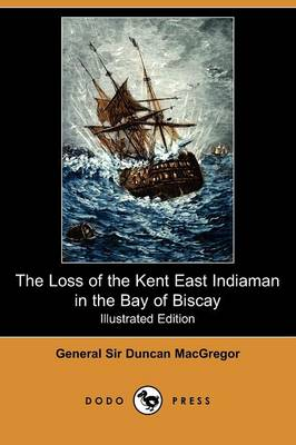 The Loss of the Kent East Indiaman in the Bay of Biscay (Illustrated Edition) (Dodo Press)