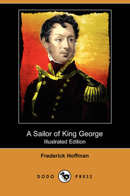 A Sailor of King George: The Journals of Captain Frederick Hoffman, R.N. 1793-1814 (Illustrated Edition) (Dodo Press)