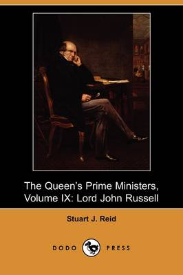 The Queen's Prime Ministers, Volume IX: Lord John Russell (Dodo Press)