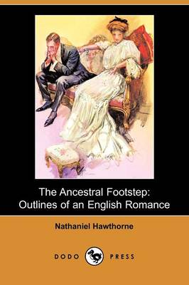 The Ancestral Footstep: Outlines of an English Romance (a Fragment) (Dodo Press)
