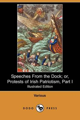 Speeches from the Dock; Or, Protests of Irish Patriotism, Part I (Illustrated Edition) (Dodo Press)