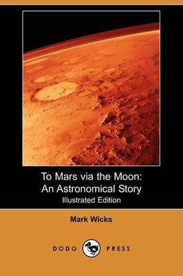To Mars Via the Moon: An Astronomical Story (Illustrated Edition) (Dodo Press)