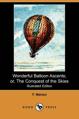 Wonderful Balloon Ascents; Or, the Conquest of the Skies (Illustrated Edition) (Dodo Press)