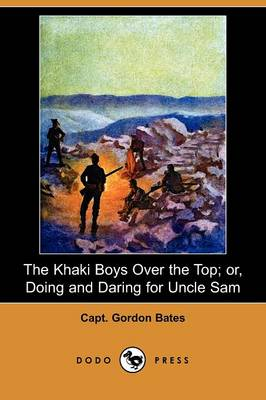 The Khaki Boys Over the Top; Or, Doing and Daring for Uncle Sam (Dodo Press)