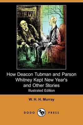 How Deacon Tubman and Parson Whitney Kept New Year's and Other Stories (Illustrated Edition) (Dodo Press)