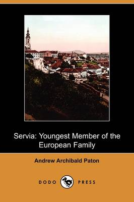 Servia: Youngest Member of the European Family (Dodo Press)