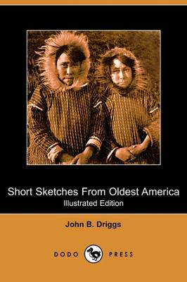 Short Sketches from Oldest America (Illustrated Edition) (Dodo Press)