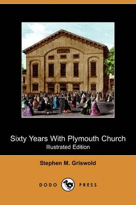 Sixty Years with Plymouth Church (Illustrated Edition) (Dodo Press)