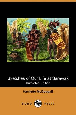 Sketches of Our Life at Sarawak (Illustrated Edition) (Dodo Press)