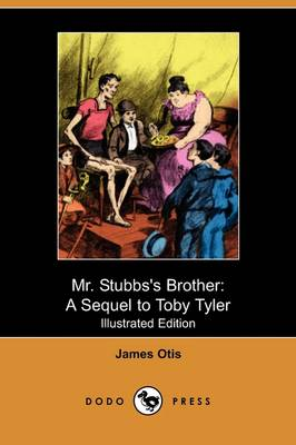 Mr. Stubbs's Brother: A Sequel to Toby Tyler (Illustrated Edition) (Dodo Press)
