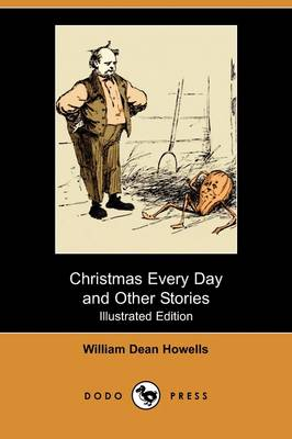 Christmas Every Day and Other Stories (Illustrated Edition) (Dodo Press)