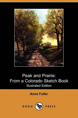 Peak and Prairie: From a Colorado Sketch Book (Illustrated Edition) (Dodo Press)