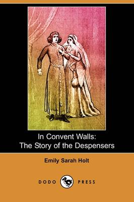 In Convent Walls: The Story of the Despensers (Dodo Press)