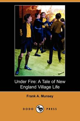 Under Fire: A Tale of New England Village Life (Dodo Press)