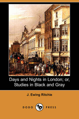 Days and Nights in London; Or, Studies in Black and Gray (Dodo Press)
