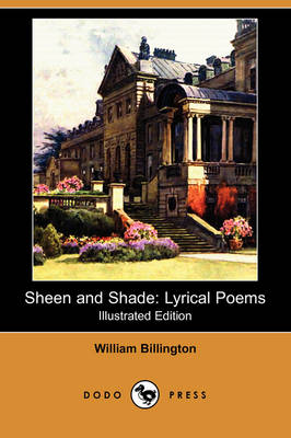 Sheen and Shade: Lyrical Poems (Illustrated Edition) (Dodo Press)