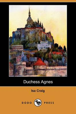 Duchess Agnes, a Drama, and Other Poems (Dodo Press)