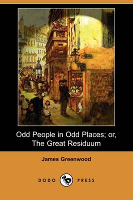 Odd People in Odd Places; Or, the Great Residuum (Dodo Press)