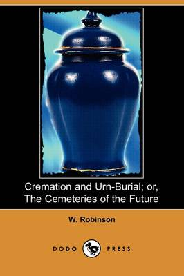Cremation and Urn-Burial; Or, the Cemeteries of the Future (Dodo Press)