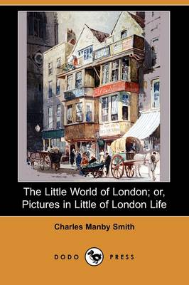 The Little World of London; Or, Pictures in Little of London Life (Dodo Press)