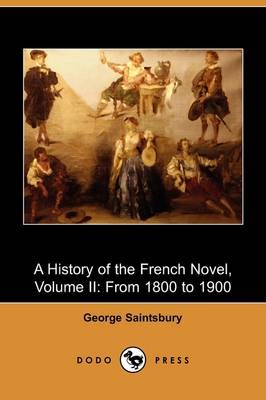 A History of the French Novel, Volume II: From 1800 to 1900 (Dodo Press)