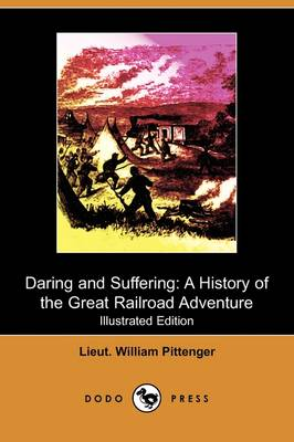 Daring and Suffering: A History of the Great Railroad Adventure (Illustrated Edition) (Dodo Press)