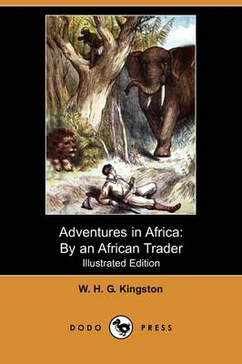 Adventures in Africa: By an African Trader (Illustrated Edition) (Dodo Press)
