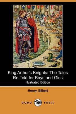 King Arthur's Knights: The Tales Re-Told for Boys and Girls (Illustrated Edition) (Dodo Press)