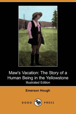 Maw's Vacation: The Story of a Human Being in the Yellowstone (Illustrated Edition) (Dodo Press)