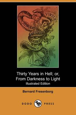 Thirty Years in Hell; Or, from Darkness to Light (Illustrated Edition) (Dodo Press)