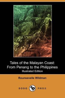 Tales of the Malayan Coast: From Penang to the Philippines (Illustrated Edition) (Dodo Press)