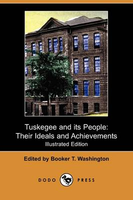Tuskegee and Its People: Their Ideals and Achievements (Illustrated Edition) (Dodo Press)