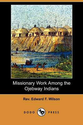 Missionary Work Among the Ojebway Indians (Dodo Press)