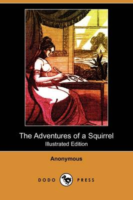 The Adventures of a Squirrel, Supposed to Be Related by Himself (Illustrated Edition) (Dodo Press)