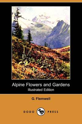 Alpine Flowers and Gardens (Illustrated Edition) (Dodo Press)