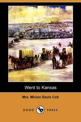 Went to Kansas: Being a Thrilling Account of an Ill-Fated Expedition to That Fairy Land, and Its Sad Results (Dodo Press)