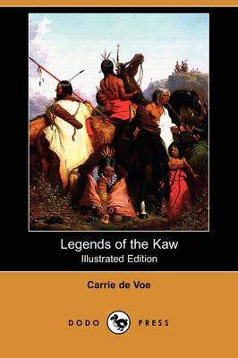 Legends of the Kaw: The Folk-Lore of the Indians of the Kansas River Valley (Illustrated Edition) (Dodo Press)