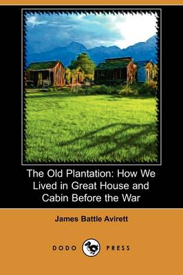 The Old Plantation: How We Lived in Great House and Cabin Before the War (Dodo Press)