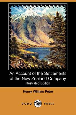 An Account of the Settlements of the New Zealand Company (Illustrated Edition) (Dodo Press)