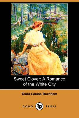 Sweet Clover: A Romance of the White City (Dodo Press)