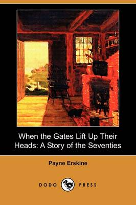 When the Gates Lift Up Their Heads: A Story of the Seventies (Dodo Press)