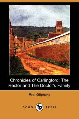 Chronicles of Carlingford: The Rector and the Doctor's Family (Dodo Press)