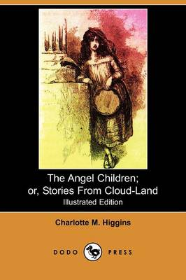 The Angel Children; Or, Stories from Cloud-Land (Illustrated Edition) (Dodo Press)