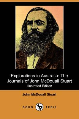 Explorations in Australia: The Journals of John McDouall Stuart (Illustrated Edition) (Dodo Press)