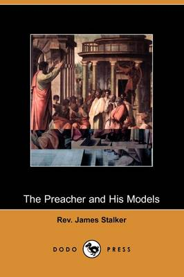 The Preacher and His Models: The Yale Lectures on Preaching, 1891 (Dodo Press)