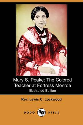 Mary S. Peake: The Colored Teacher at Fortress Monroe (Illustrated Edition) (Dodo Press)