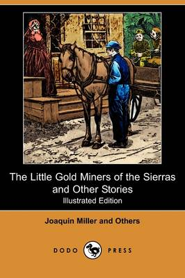 The Little Gold Miners of the Sierras and Other Stories (Illustrated Edition) (Dodo Press)
