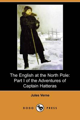 The English at the North Pole: Part I of the Adventures of Captain Hatteras (Dodo Press)